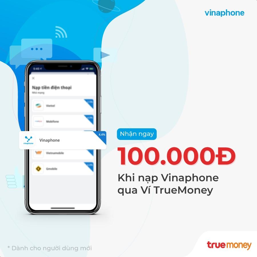 Hoàn ngay 100.000đ khi nạp thẻ VinaPhone trên ứng dụng True Money