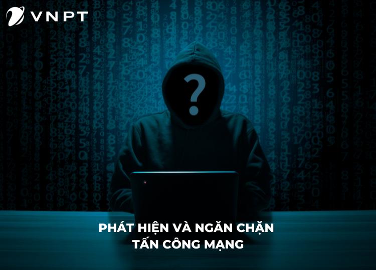 VNPT phát hiện và ngăn chặn các cuộc tấn công mạng nhờ dịch vụ giám sát an toàn thông tin.