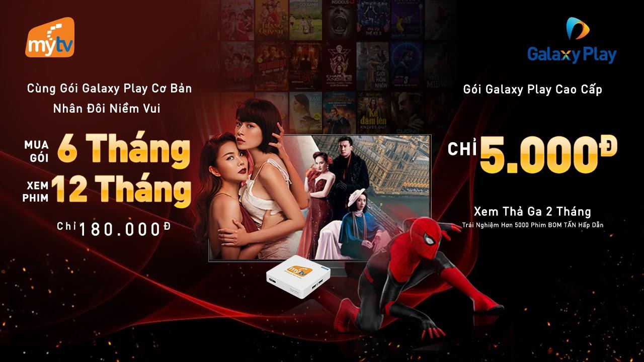 Khách hàng MyTV nhận siêu ưu đãi xem phim thỏa thích cùng các gói của Galaxy Play