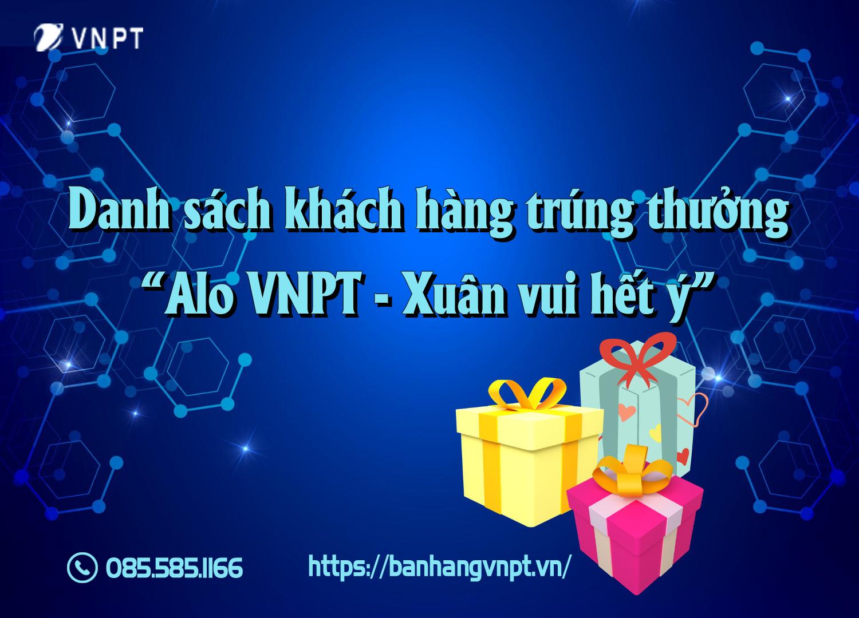 """Danh sách khách hàng trúng thưởng trong chương trình khuyến mại """"Alo VNPT – Xuân vui hết ý"""""""