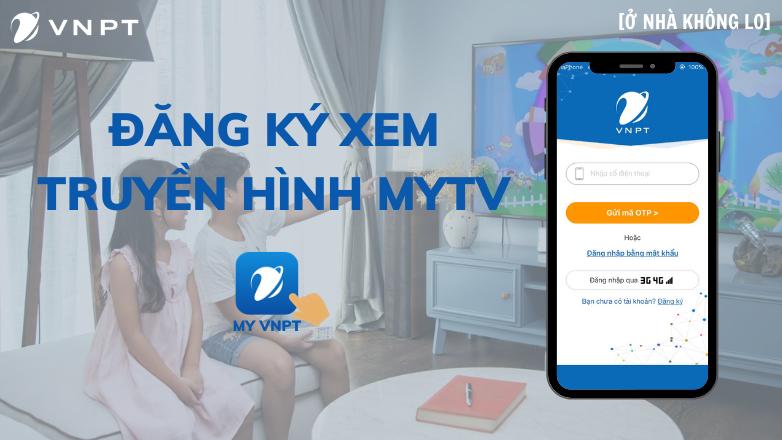 [Ở nhà không lo] Đăng ký truyền hình MyTV qua ứng dụng My VNPT