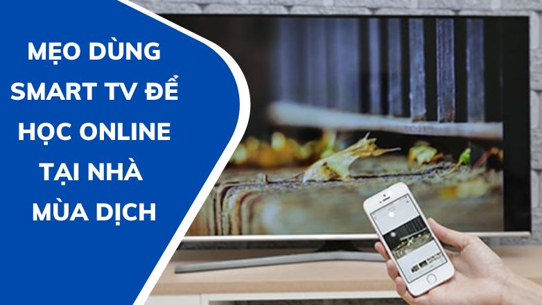 Mẹo dùng SmartTV để học online tại nhà trong mùa dịch