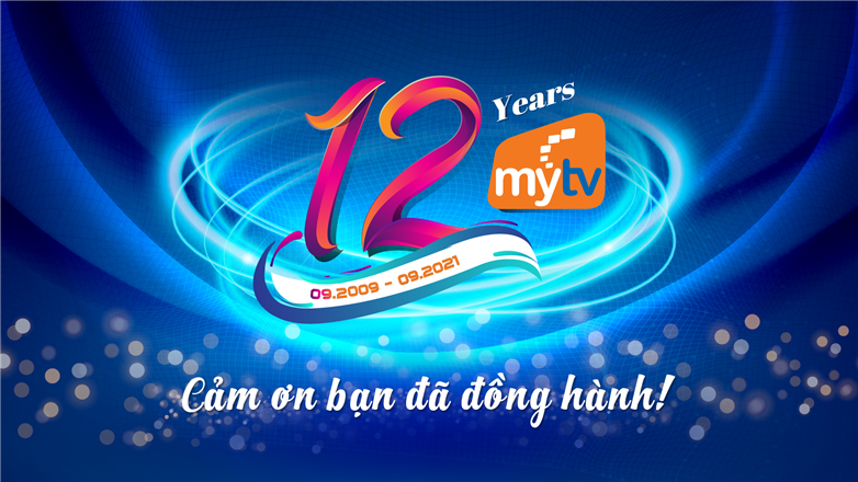 Kỷ niệm sinh nhật 12 tuổi: Tri ân khách hàng đã đồng hành cùng truyền hình MyTV
